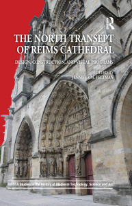 Jennifer M. Feltman, ed. The North Transept of Reims Cathedral: Design, Construction, and Visual Programs (Routledge, 2016)