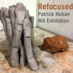 Showcard for Refocused: Patrick Hoban Master of Arts Exhibition, April 2018
